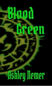 Blood Green - The Blood Series, #3 ebook by Ashley Nemer