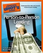 The Complete Idiot's Guide to Person-to-Person Lending ebook by Beverly Harzog,Curtis E. Arnold