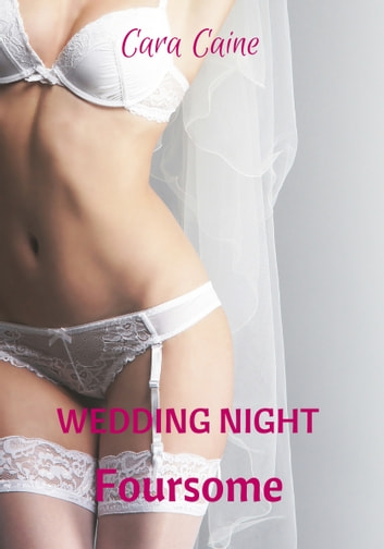 Wedding Night Foursome ebook by Cara Caine
