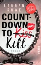 Countdown to Kill - Roman ebook by Lauren Rowe, Christina Kagerer