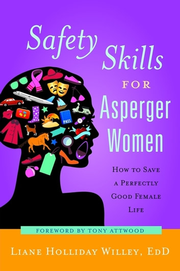 Safety Skills for Asperger Women - How to Save a Perfectly Good Female Life ebook by Liane Holliday Willey