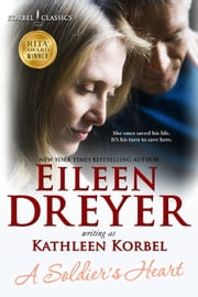 A Soldier's Heart - Wounded Heroes Collection, #4 ebook by Eileen Dreyer,Kathleen Korbel