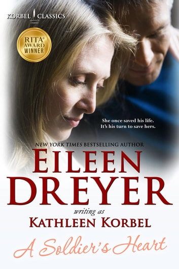 A Soldier's Heart - Korbel Classics, #4 ebook by Eileen Dreyer,Kathleen Korbel