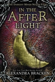 In the Afterlight - A Darkest Minds Novel ebook by Alexandra Bracken
