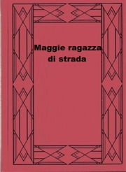 Maggie ragazza di strada ebook by Stephen Crane