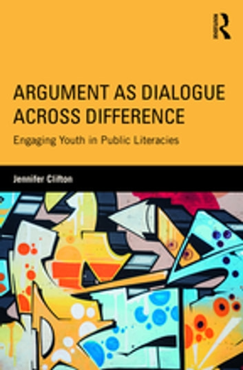 Argument as dialogue across difference ebook by jennifer clifton argument as dialogue across difference engaging youth in public literacies ebook by jennifer clifton fandeluxe Choice Image