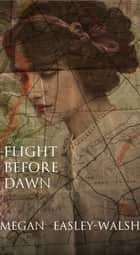 Flight Before Dawn ebook by Megan Easley-Walsh