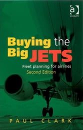 Buying the Big Jets - Fleet Planning for Airlines ebook by Professor Paul Clark