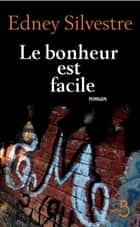 Le bonheur est facile ebook by Edney SILVESTRE, Hubert TÉZENAS
