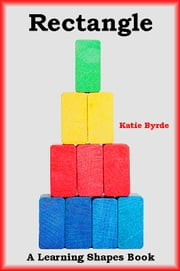 Rectangle: A Learning Shapes Book ebook by Katie Byrde