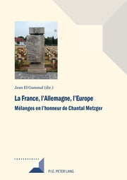 La France, l'Allemagne, l'Europe - Mélanges en l'honneur de Chantal Metzger ebook by Jean El Gammal
