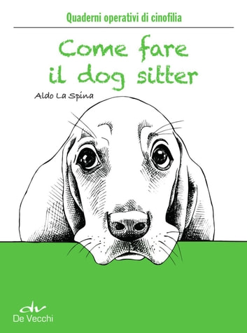 Come fare il dog sitter ebook by Aldo La Spina