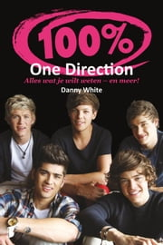 100% One direction - de grootste boyband sinds Take That ebook by Danny White, Marianne Palm