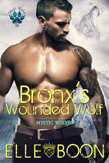 Bronx's Wounded Wolf, Mystic Wolves 4 - Mytic Wolves ebook by Elle Boon