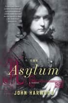 The Asylum - A Novel ebook by John Harwood
