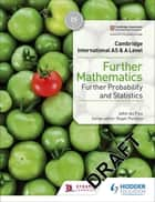 Cambridge International AS & A Level Further Mathematics Further Probability & Statistics eBook by John du Feu