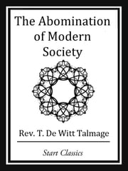 The Abomination of Modern Society ebook by Rev. T. De Witt Talmage