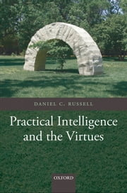 Practical Intelligence and the Virtues ebook by Daniel C. Russell