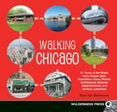 Walking Chicago - 31 Tours of the Windy City's Classic Bars, Scandalous Sites, Historic Architecture, Dynamic Neighbor ebook by Ryan Ver Berkmoes