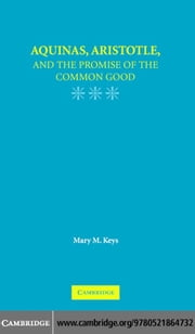 Aquinas, Aristotle, and the Promise of the Common Good ebook by Keys, Mary