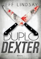 Duplo Dexter ebook by Jeff Lindsay