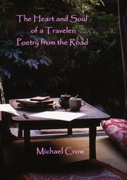 The Heart and Soul of a Traveler: Poetry from the Road ebook by Michael Crow