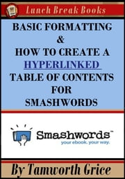 Basic Formatting & How to Create a Hyperlinked Table of Contents for Smashwords ebook by Tamworth Grice