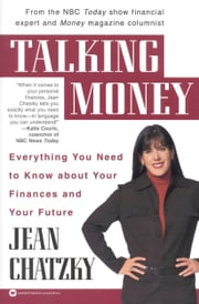 Talking Money - Everything You Need to Know About Your Finances and Your Future ebook by Jean Chatzky