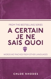 A Certain Je Ne Sais Quoi - Words We Pinched From Other Languages ebook by Chloe Rhodes
