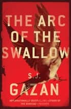 The Arc of the Swallow ebook by S.J. Gazan