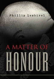 A Matter Of Honour ebook by Phil Lesbirel