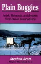 Plain Buggies - Amish, Mennonite, And Brethren Horse-Drawn Transportation. People's Place Book N ebook by Stephen Scott