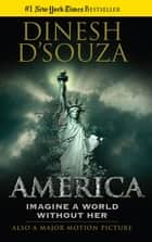 America - Imagine a World without Her ebook by Dinesh D'Souza
