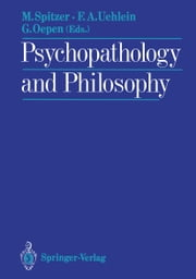 Psychopathology and Philosophy ebook by Manfred Spitzer,Friedrich A. Uehlein,Godehard Oepen