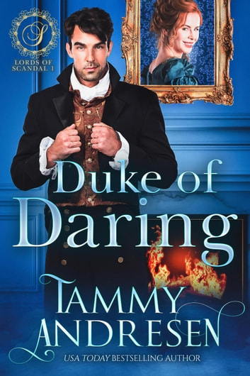Duke of Daring - Lords of Scandal, #1 ebook by Tammy Andresen