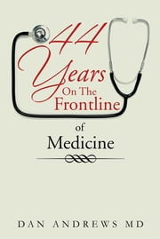 44 Years On The Frontline of Medicine ebook by Dan Andrews MD
