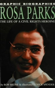 Rosa Parks: The Life of a Civil Rights Heroine ebook by Shone, Rob