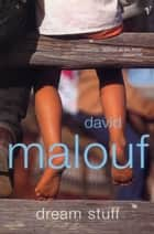 Dream Stuff ebook by David Malouf