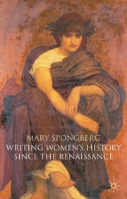 Writing Women's History Since the Renaissance ebook by Dr Mary Spongberg