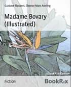 Madame Bovary (Illustrated) ebook by Gustave Flaubert, Eleanor Marx Aveling