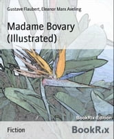 Madame Bovary (Illustrated) ebook by Gustave Flaubert,Eleanor Marx Aveling