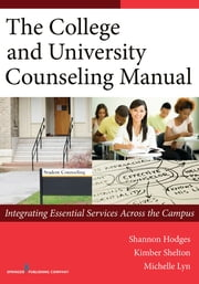 The College and University Counseling Manual - Integrating Essential Services Across the Campus ebook by Shannon Hodges, PhD, LMHC, ACS,Morgan Brooks, Ph.D., LMHC, NCC,Kimber Shelton, PhD,Michelle Lyn, PhD