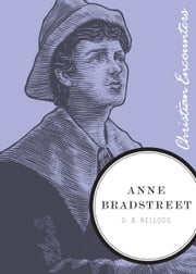 Anne Bradstreet ebook by D.B. Kellogg