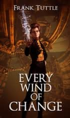 Every Wind of Change ebook by Frank Tuttle