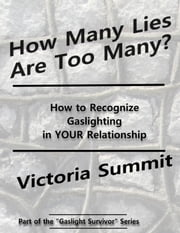 How Many Lies Are Too Many? - Spot Narcissists, Cheaters, Liars, and Psychopaths Before They Spot YOU ebook by Victoria Summit