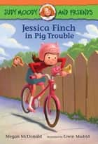 Jessica Finch in Pig Trouble ebook by Megan McDonald, Erwin Madrid