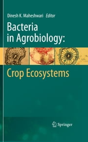Bacteria in Agrobiology: Crop Ecosystems ebook by Dinesh K. Maheshwari