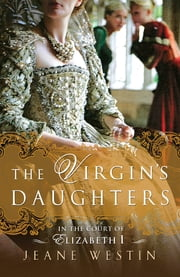 The Virgin's Daughters - In the Court of Elizabeth I ebook by Jeane Westin