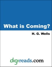 What is Coming? ebook by Wells, H. G.