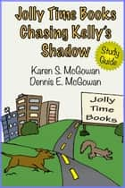Jolly Time Books: Chasing Kelly's Shadow (Study Guide) ebook by Karen S. McGowan, Dennis E. McGowan